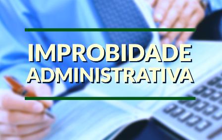 DECISÃO: Improbidade administrativa não pode ser confundida com mera ilegalidade do ato ou inabilidade do agente público que o pratica
